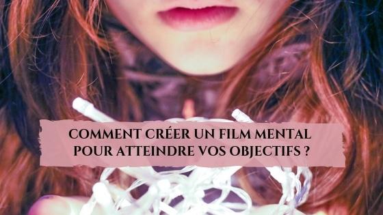 Comment créer un film mental pour atteindre vos objectifs ?