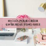 10 clés pour créer un bureau feng-shui