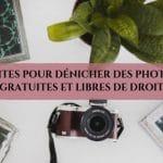 8 sites pour dénicher des photos gratuites et libres de droit