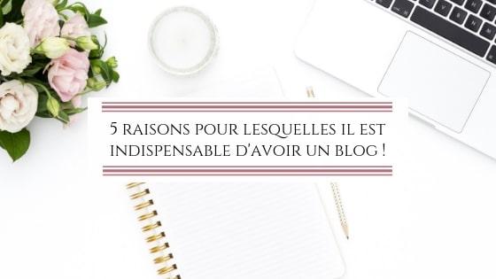 5 raisons pour lesquelles il est indispensable d'avoir un blog !