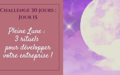 Pleine Lune : 3 rituels pour développer votre entreprise !