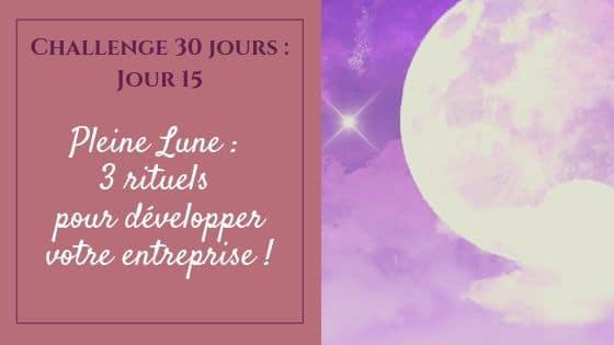 Pleine Lune _ 3 rituels pour développer votre entreprise / Laurie Audibert / Business coach pour Entrepreneuses Spirituelles