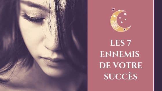 Les 7 Ennemis de votre succès