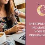 Entrepreneuses : Incarnez qui vous êtes profondément !