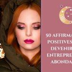 50 affirmations positives pour devenir une entrepreneuse abondante !