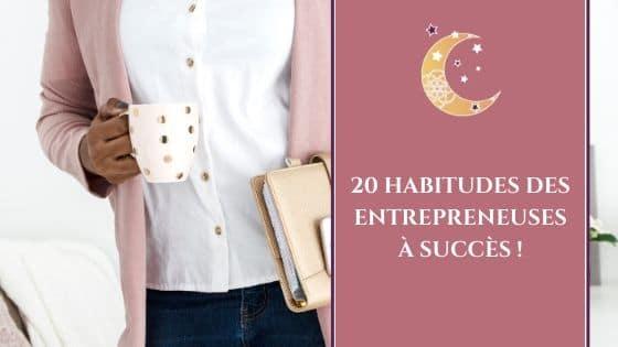 20 habitudes des entrepreneuses à succès / Laurie Audibert, Coach Holistique & Business Witch en Entrepreneuriat féminin