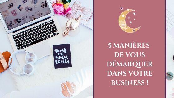 5 manières de vous démarquer dans votre business !