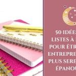 50 idées de listes à faire pour être une entrepreneuse plus sereine et épanouie !