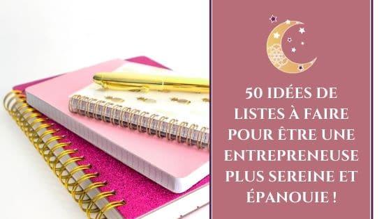 50 idées de listes à faire pour être une entrepreneuse plus sereine et épanouie / Laurie Audibert, Coach Holistique & Business Witch