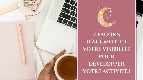 7 façons d'augmenter votre visibilité pour développer votre activité !