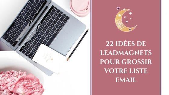 22 idées de leadmagnets pour grossir votre liste email / Laurie Audibert, Coach Holistique & Business Witch pour Entrepreneuses Spirituelles