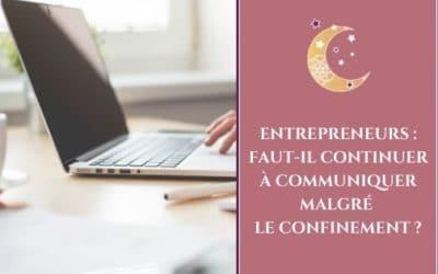 Entrepreneurs : Faut-il continuer à communiquer malgré le confinement?