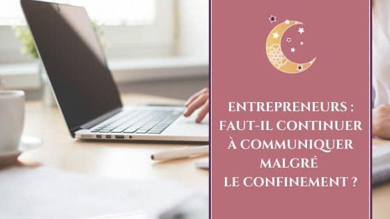 Entrepreneurs _ Faut-il continuer à communiquer malgré le confinement / Laurie Audibert, Business Coach