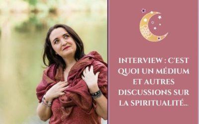 Interview : C'est quoi un médium et autres discussions sur la spiritualité…