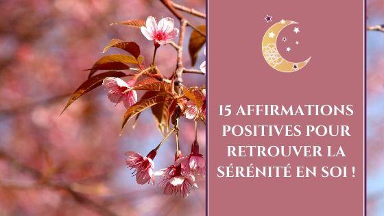 15 affirmations positives pour retrouver la sérénité en soi / Laurie Audibert, Coach Holistique et Business Witch pour Entrepreneuses Spirituelles