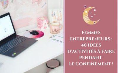 Femmes entrepreneurs : 40 idées d'activités à faire pendant le confinement !