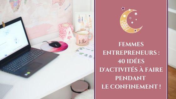 Femmes entrepreneurs _ 40 idées d'activités à faire pendant le confinement / Laurie Audibert, Coach Holistique & Business Witch pour Entrepreneuses Spirituelles