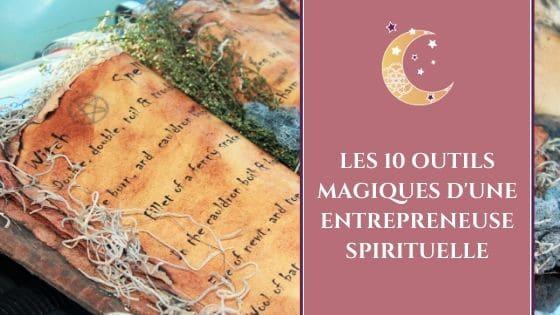 Les 10 outils magiques d'une entrepreneuse spirituelle / Laurie Audibert, Coach Holistique & Business Witch en Entrepreneuriat Spirituel