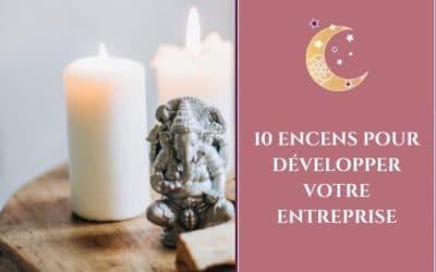 10 encens pour développer votre entreprise
