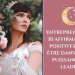 Entrepreneuses: 30 affirmations positives pour être dans votre puissance de leader
