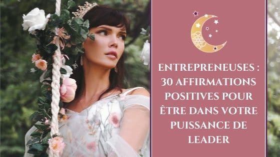 Entrepreneuses - 30 affirmations positives pour etre dans votre puissance de leader / Laurie Audibert, Coach Holistique & Business Witch en entrepreneuriat spirituel
