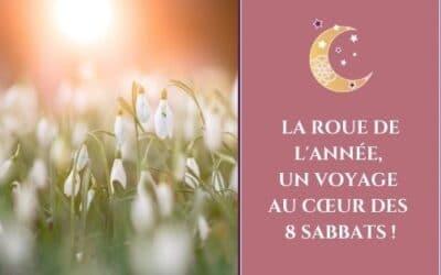 La roue de l'année, un voyage au cœur des 8 Sabbats !