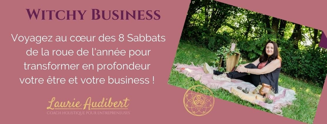 Witchy Business / Laurie Audibert / Coach Holistique & Business Witch pour Sorcière Entrepreneuse