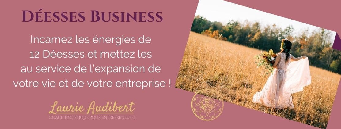 Déesses Business / Laurie Audibert, Coach Holistique & Business Witch pour Entrepreneuses Spirituelles