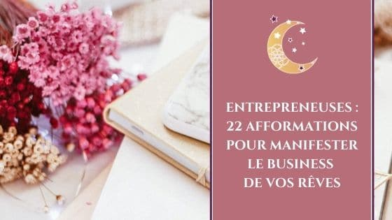 22 afformations pour manifester le business de vos rêves / Laurie Audibert, Coach Holistique et Business Witch pour Entrepreneuses Spirituelles