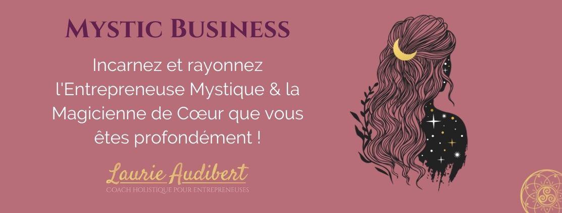 Mystic Business / Devenez une entrepreneuse mystique et déployez votre business / Laurie Audibert, Business Witch
