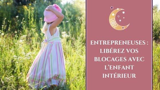 Entrepreneuses Libérez vos blocages avec l'enfant intérieur