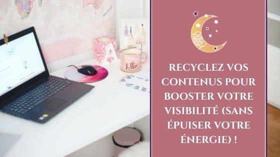 Recyclez vos contenus pour booster votre visibilité sans épuiser votre énergie / Laurie Audibert / Business Coach pour Entrepreneuses Spirituelles